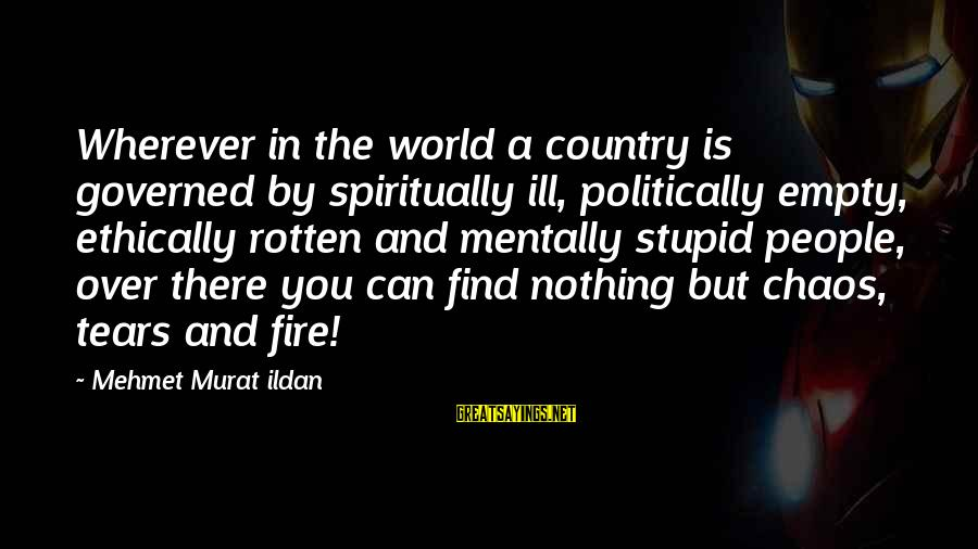 Governed Sayings By Mehmet Murat Ildan: Wherever in the world a country is governed by spiritually ill, politically empty, ethically rotten