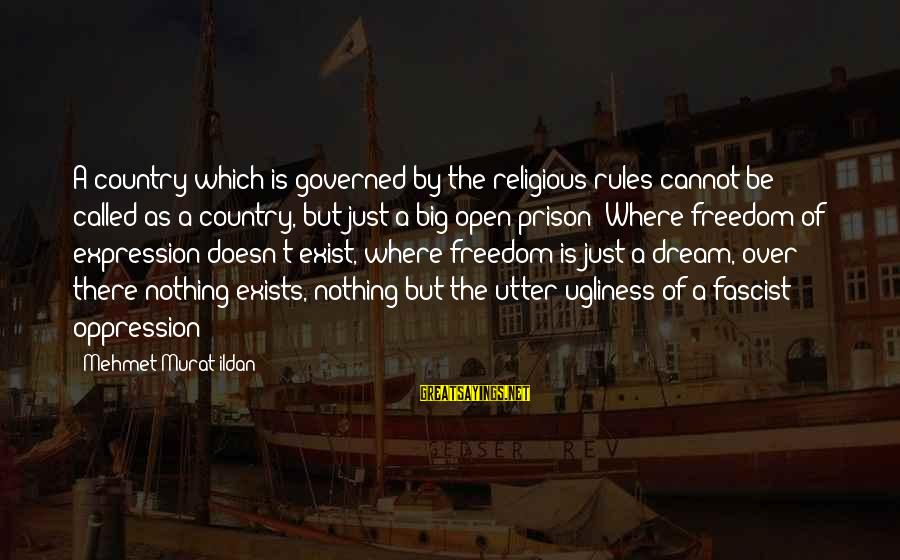 Governed Sayings By Mehmet Murat Ildan: A country which is governed by the religious rules cannot be called as a country,