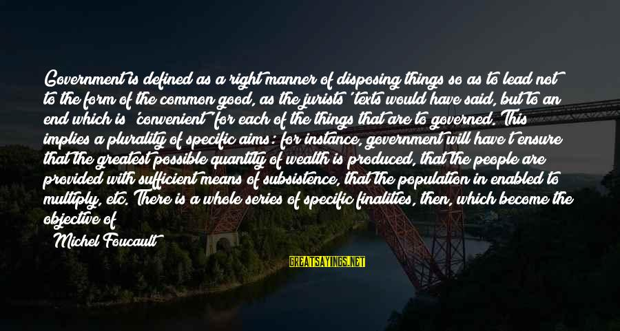 Governed Sayings By Michel Foucault: Government is defined as a right manner of disposing things so as to lead not