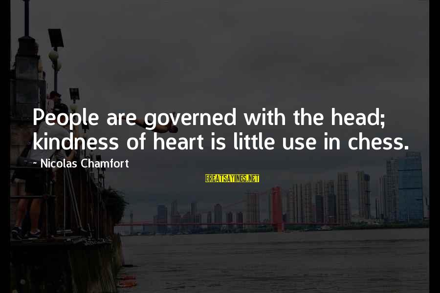 Governed Sayings By Nicolas Chamfort: People are governed with the head; kindness of heart is little use in chess.