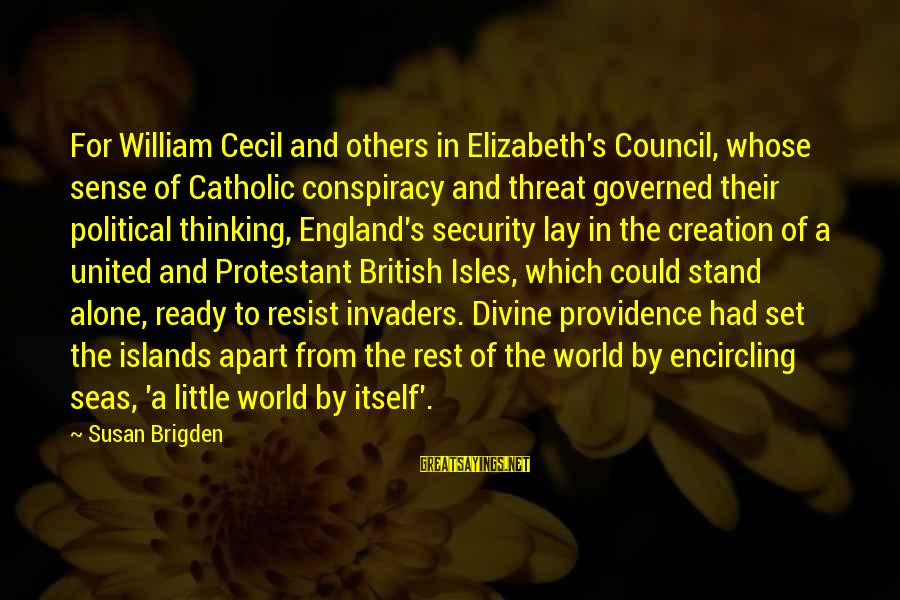 Governed Sayings By Susan Brigden: For William Cecil and others in Elizabeth's Council, whose sense of Catholic conspiracy and threat