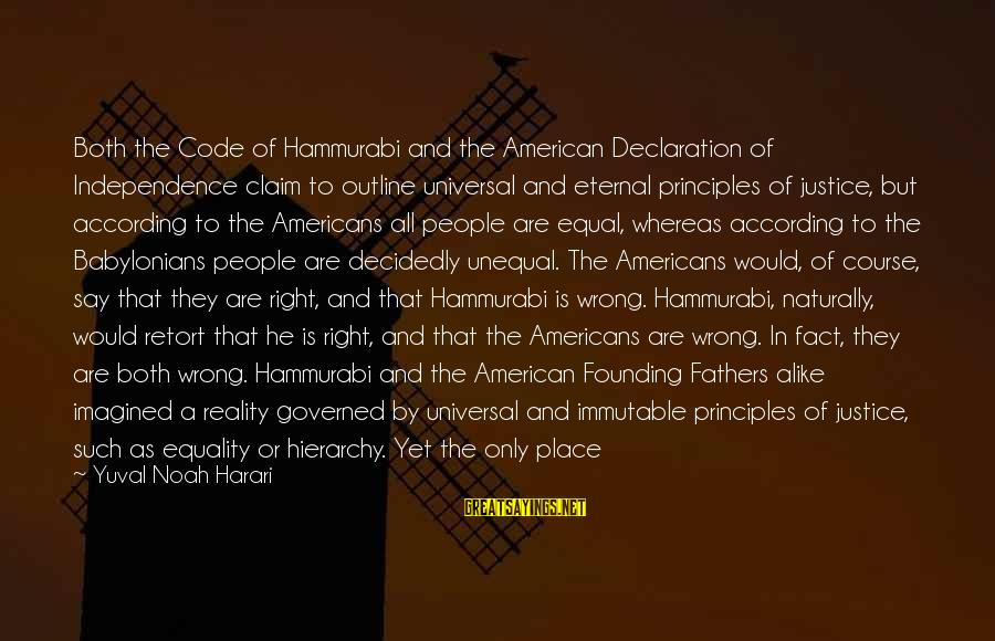 Governed Sayings By Yuval Noah Harari: Both the Code of Hammurabi and the American Declaration of Independence claim to outline universal
