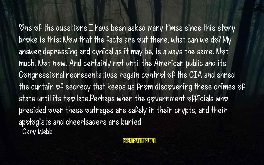 Government Out Of Control Sayings By Gary Webb: One of the questions I have been asked many times since this story broke is