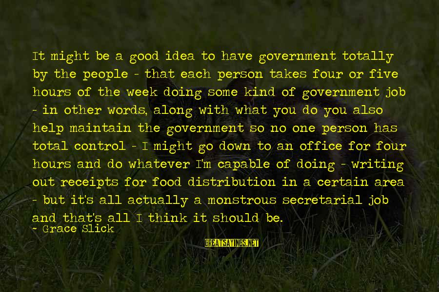 Government Out Of Control Sayings By Grace Slick: It might be a good idea to have government totally by the people - that
