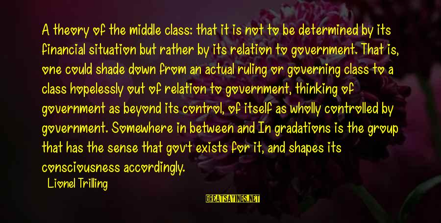 Government Out Of Control Sayings By Lionel Trilling: A theory of the middle class: that it is not to be determined by its