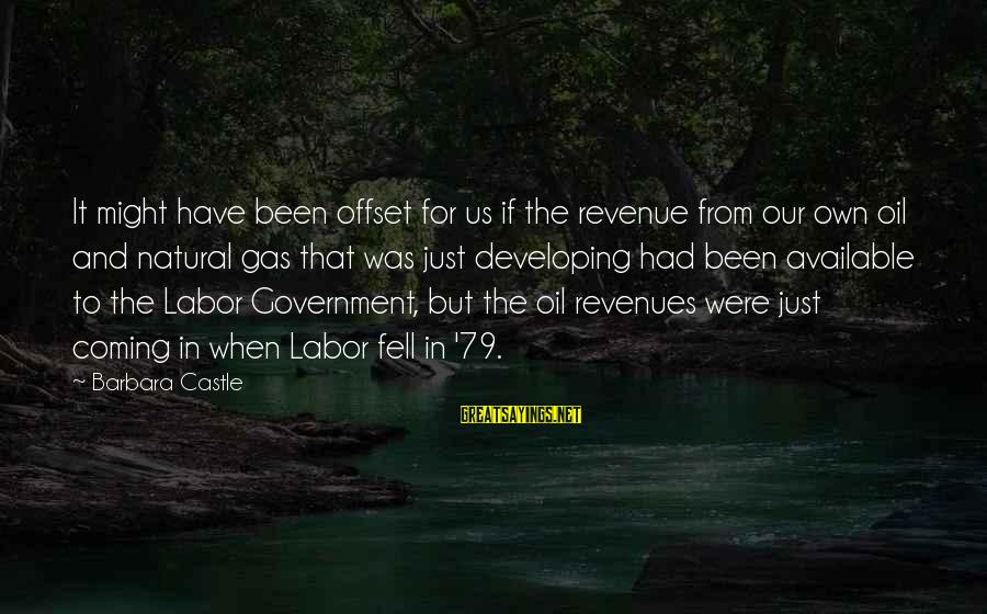 Government Revenue Sayings By Barbara Castle: It might have been offset for us if the revenue from our own oil and