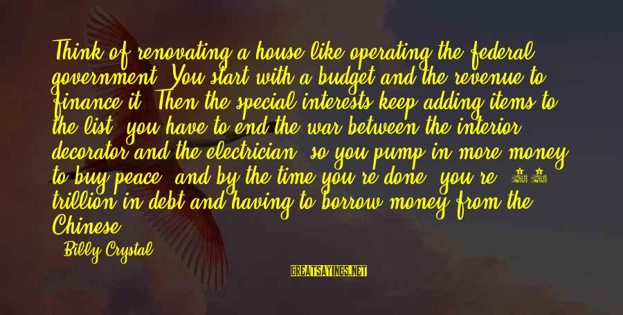 Government Revenue Sayings By Billy Crystal: Think of renovating a house like operating the federal government. You start with a budget