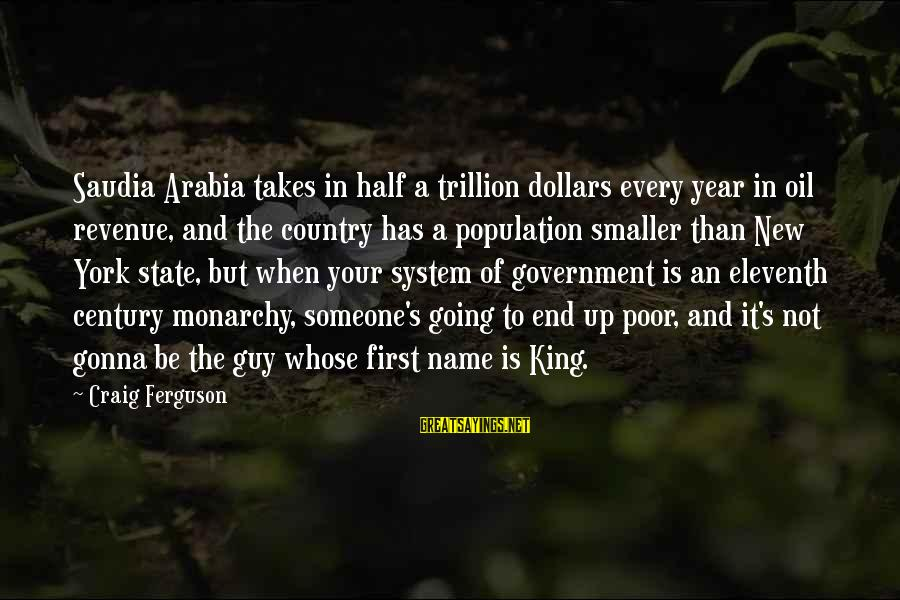 Government Revenue Sayings By Craig Ferguson: Saudia Arabia takes in half a trillion dollars every year in oil revenue, and the