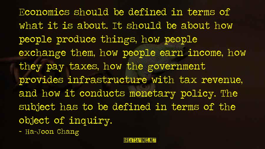 Government Revenue Sayings By Ha-Joon Chang: Economics should be defined in terms of what it is about. It should be about