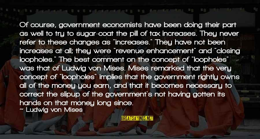 Government Revenue Sayings By Ludwig Von Mises: Of course, government economists have been doing their part as well to try to sugar-coat