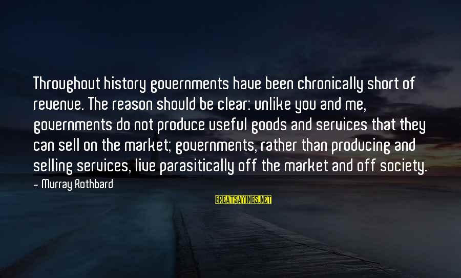 Government Revenue Sayings By Murray Rothbard: Throughout history governments have been chronically short of revenue. The reason should be clear: unlike