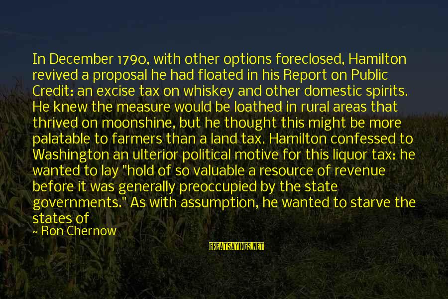 Government Revenue Sayings By Ron Chernow: In December 1790, with other options foreclosed, Hamilton revived a proposal he had floated in