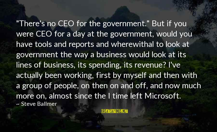 """Government Revenue Sayings By Steve Ballmer: """"There's no CEO for the government."""" But if you were CEO for a day at"""
