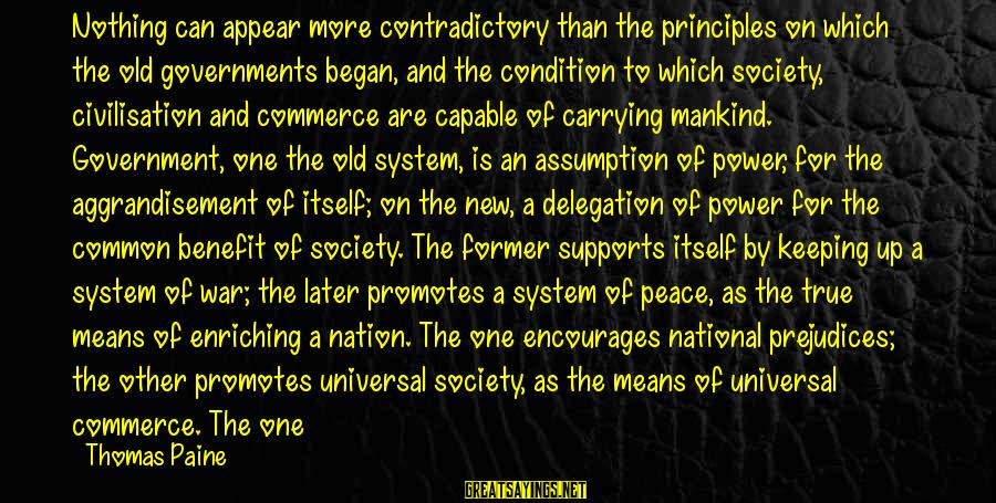 Government Revenue Sayings By Thomas Paine: Nothing can appear more contradictory than the principles on which the old governments began, and