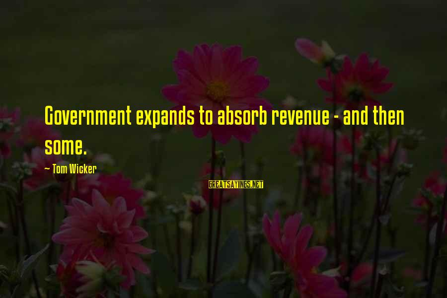 Government Revenue Sayings By Tom Wicker: Government expands to absorb revenue - and then some.