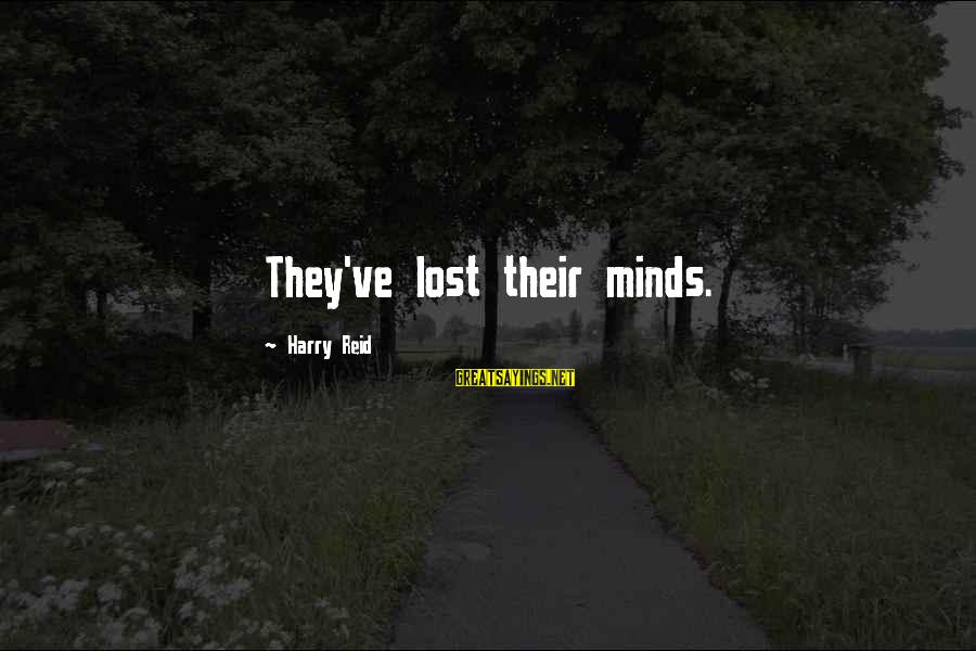Government Shutdown Sayings By Harry Reid: They've lost their minds.