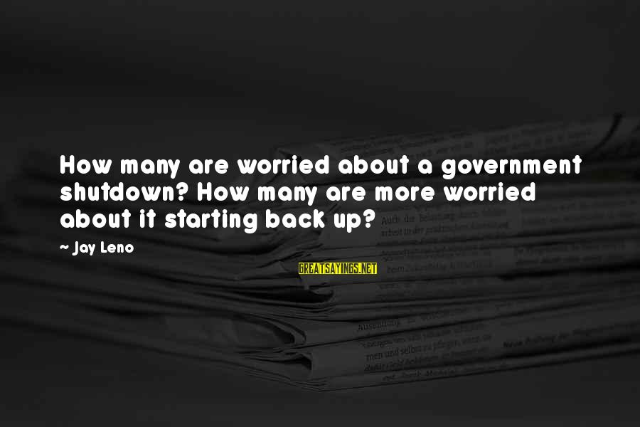 Government Shutdown Sayings By Jay Leno: How many are worried about a government shutdown? How many are more worried about it