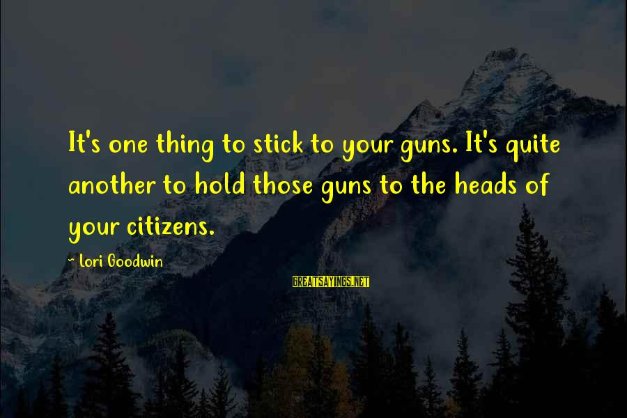 Government Shutdown Sayings By Lori Goodwin: It's one thing to stick to your guns. It's quite another to hold those guns