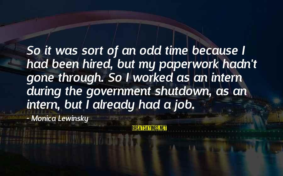 Government Shutdown Sayings By Monica Lewinsky: So it was sort of an odd time because I had been hired, but my