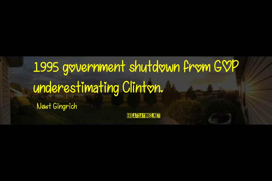 Government Shutdown Sayings By Newt Gingrich: 1995 government shutdown from GOP underestimating Clinton.