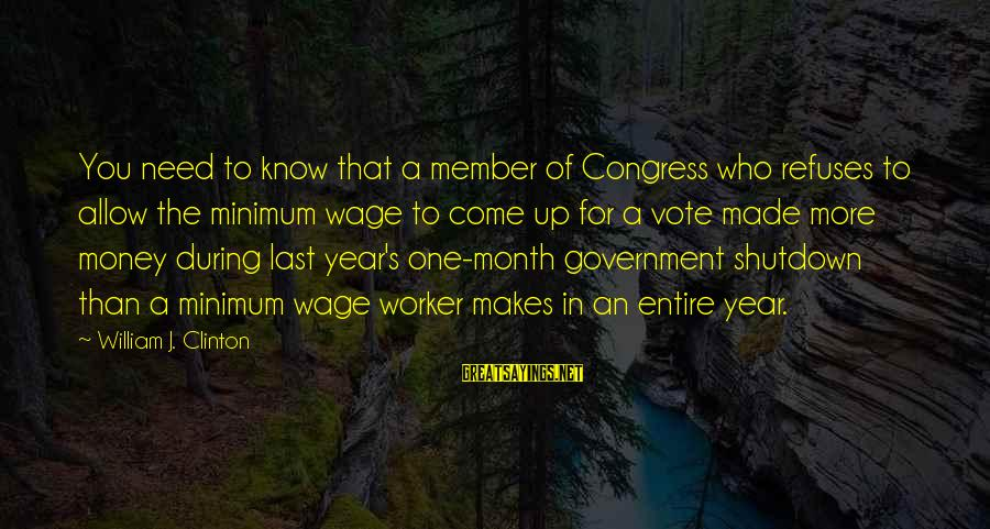 Government Shutdown Sayings By William J. Clinton: You need to know that a member of Congress who refuses to allow the minimum
