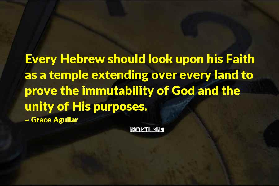 Grace Aguilar Sayings: Every Hebrew should look upon his Faith as a temple extending over every land to