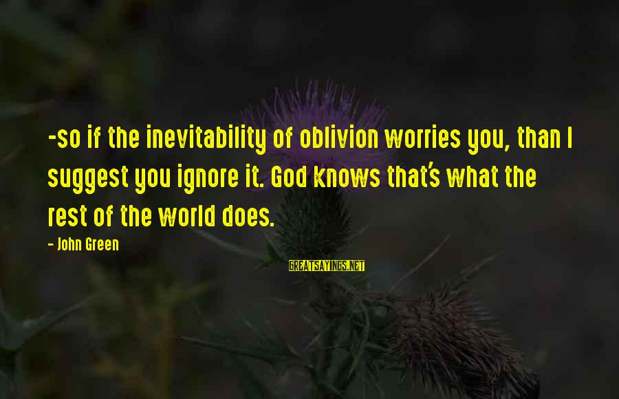 Grace Lancaster Sayings By John Green: -so if the inevitability of oblivion worries you, than I suggest you ignore it. God