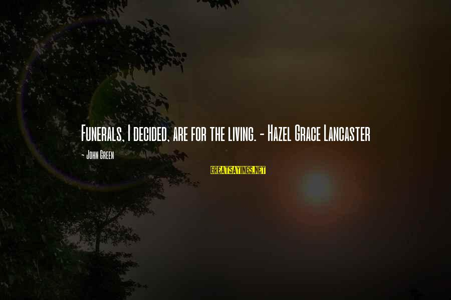 Grace Lancaster Sayings By John Green: Funerals, I decided, are for the living. - Hazel Grace Lancaster