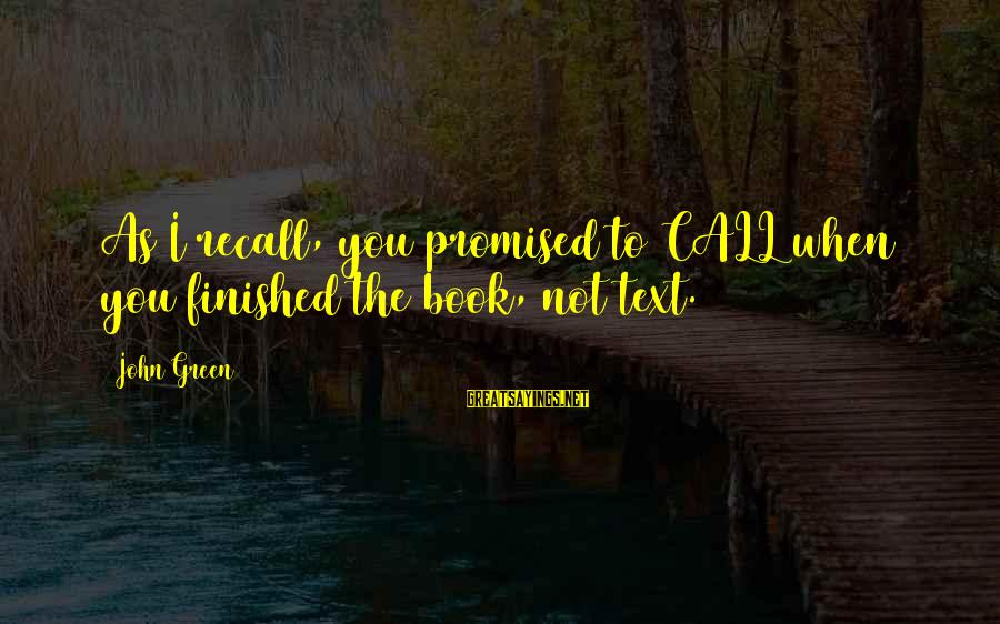 Grace Lancaster Sayings By John Green: As I recall, you promised to CALL when you finished the book, not text.