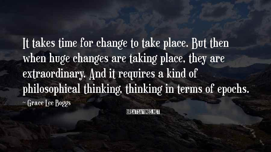 Grace Lee Boggs Sayings: It takes time for change to take place. But then when huge changes are taking