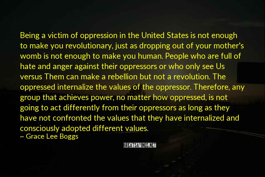 Grace Lee Boggs Sayings: Being a victim of oppression in the United States is not enough to make you