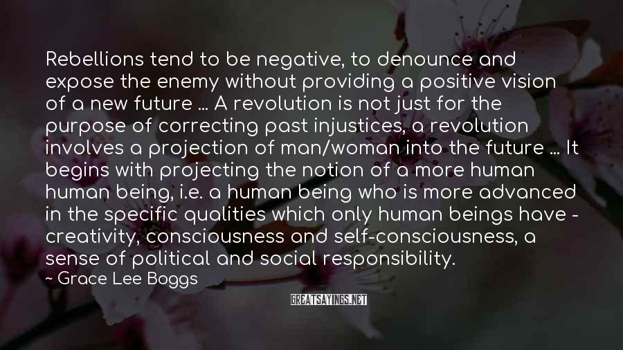 Grace Lee Boggs Sayings: Rebellions tend to be negative, to denounce and expose the enemy without providing a positive