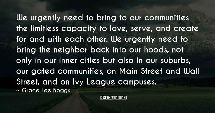 Grace Lee Boggs Sayings: We urgently need to bring to our communities the limitless capacity to love, serve, and