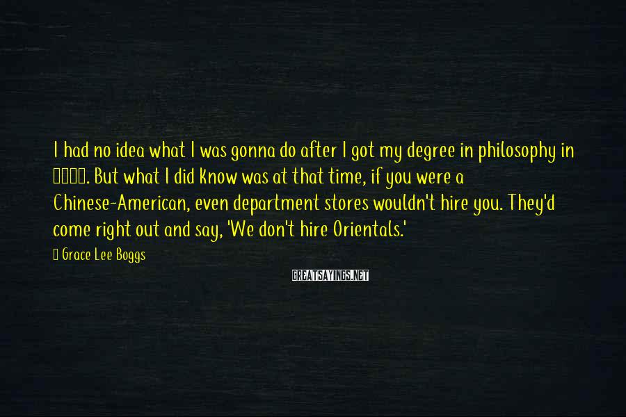 Grace Lee Boggs Sayings: I had no idea what I was gonna do after I got my degree in