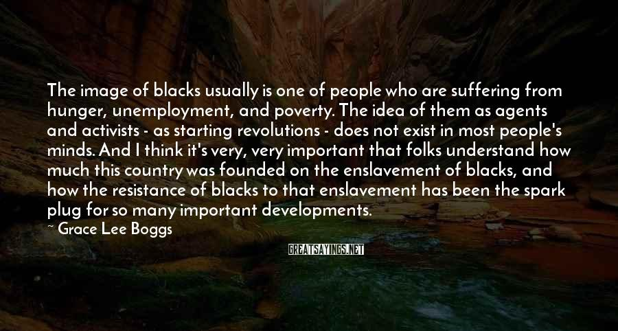 Grace Lee Boggs Sayings: The image of blacks usually is one of people who are suffering from hunger, unemployment,