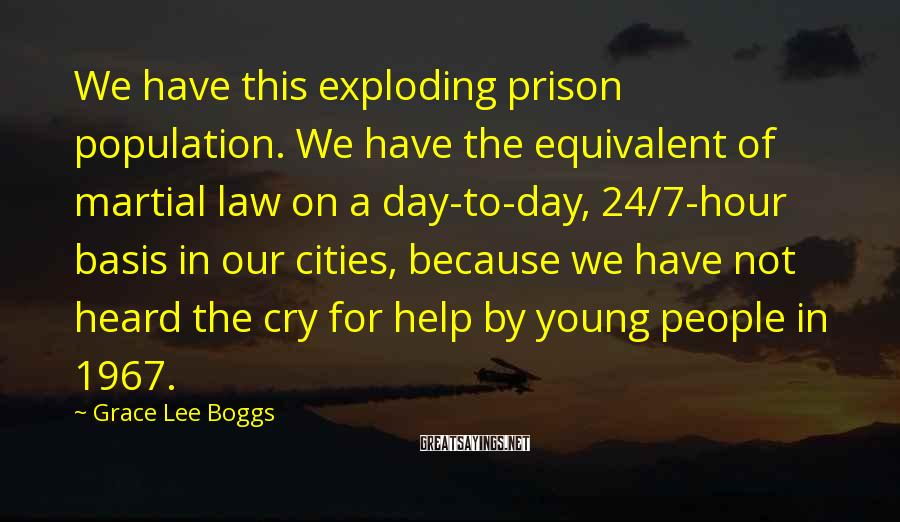 Grace Lee Boggs Sayings: We have this exploding prison population. We have the equivalent of martial law on a
