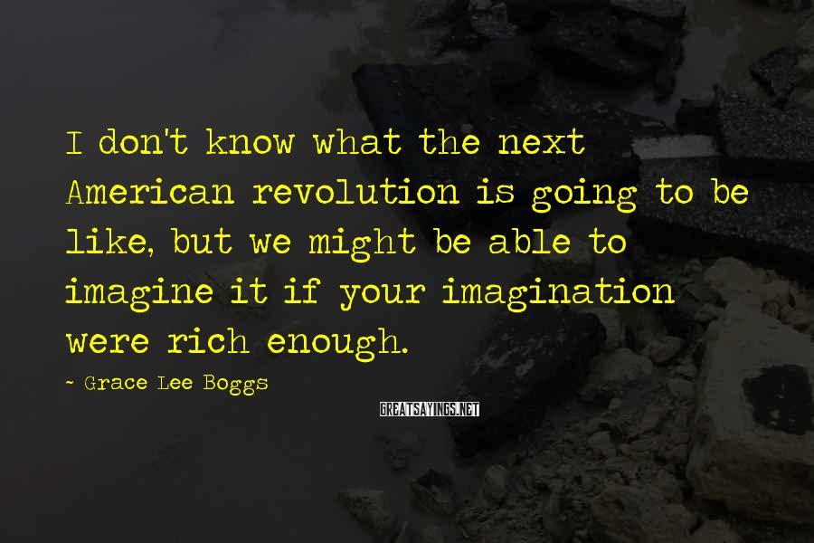 Grace Lee Boggs Sayings: I don't know what the next American revolution is going to be like, but we