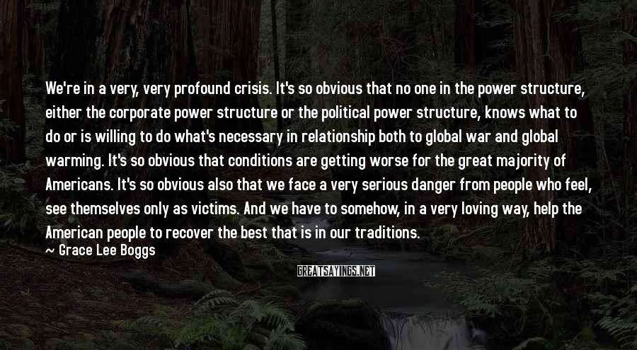 Grace Lee Boggs Sayings: We're in a very, very profound crisis. It's so obvious that no one in the