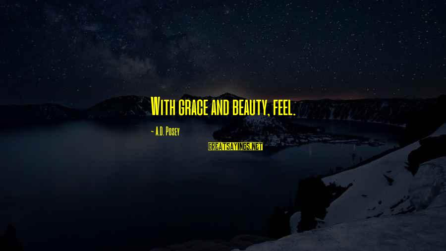 Grace Quotes And Sayings By A.D. Posey: With grace and beauty, feel.