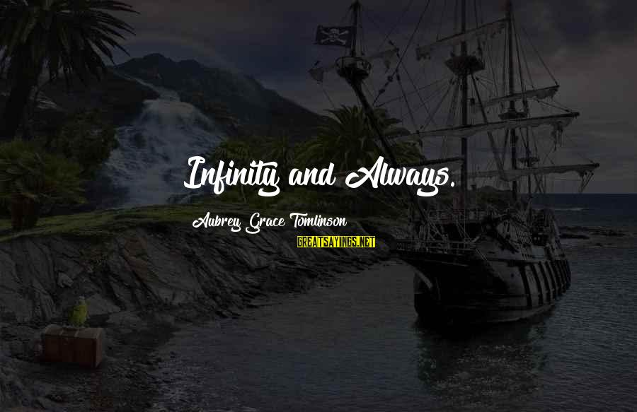 Grace Quotes And Sayings By Aubrey Grace Tomlinson: Infinity and Always.