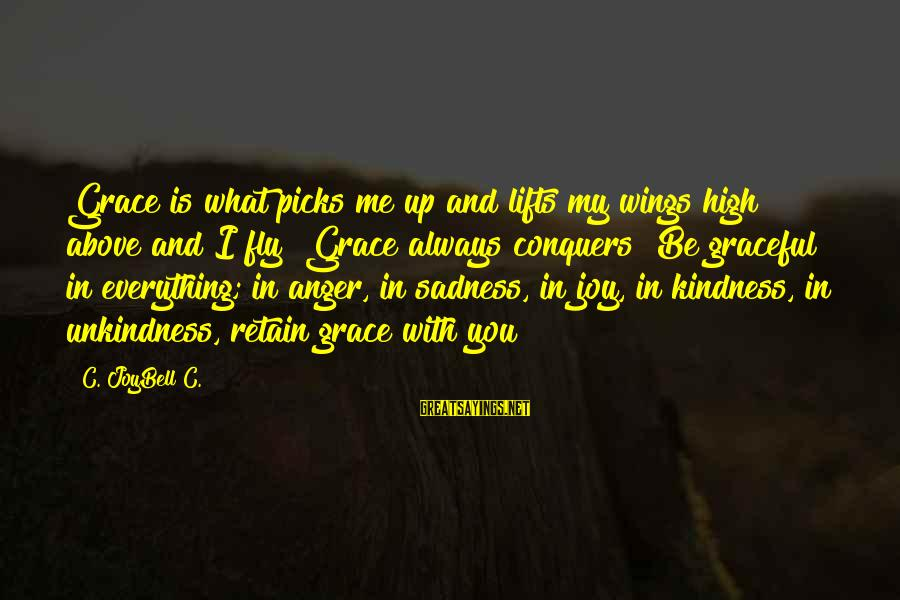 Grace Quotes And Sayings By C. JoyBell C.: Grace is what picks me up and lifts my wings high above and I fly!