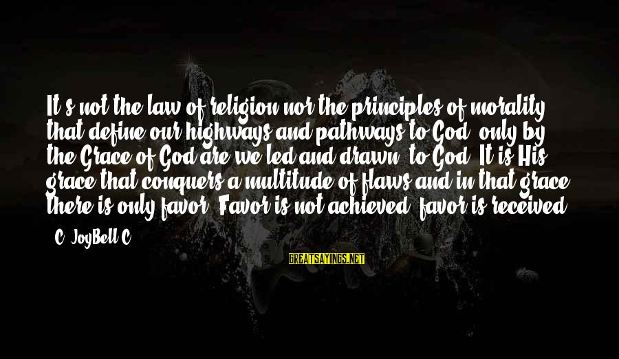 Grace Quotes And Sayings By C. JoyBell C.: It's not the law of religion nor the principles of morality that define our highways