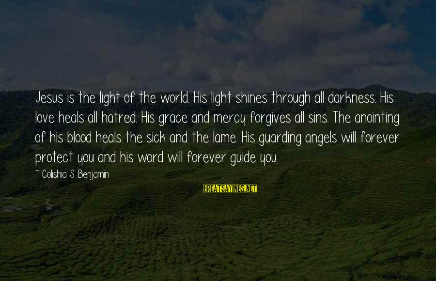 Grace Quotes And Sayings By Colishia S. Benjamin: Jesus is the light of the world. His light shines through all darkness. His love