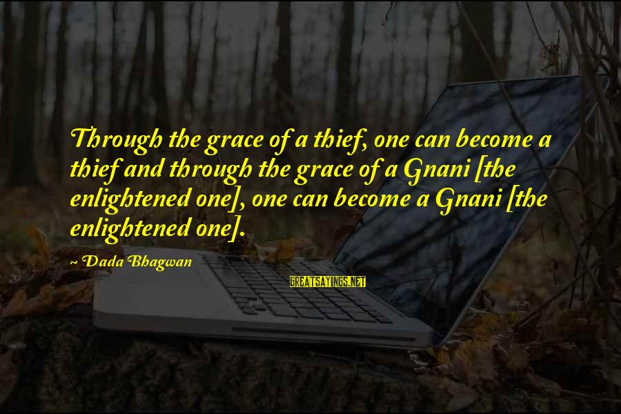 Grace Quotes And Sayings By Dada Bhagwan: Through the grace of a thief, one can become a thief and through the grace