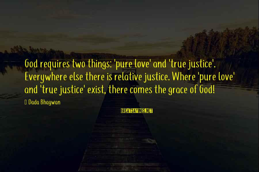 Grace Quotes And Sayings By Dada Bhagwan: God requires two things: 'pure love' and 'true justice'. Everywhere else there is relative justice.