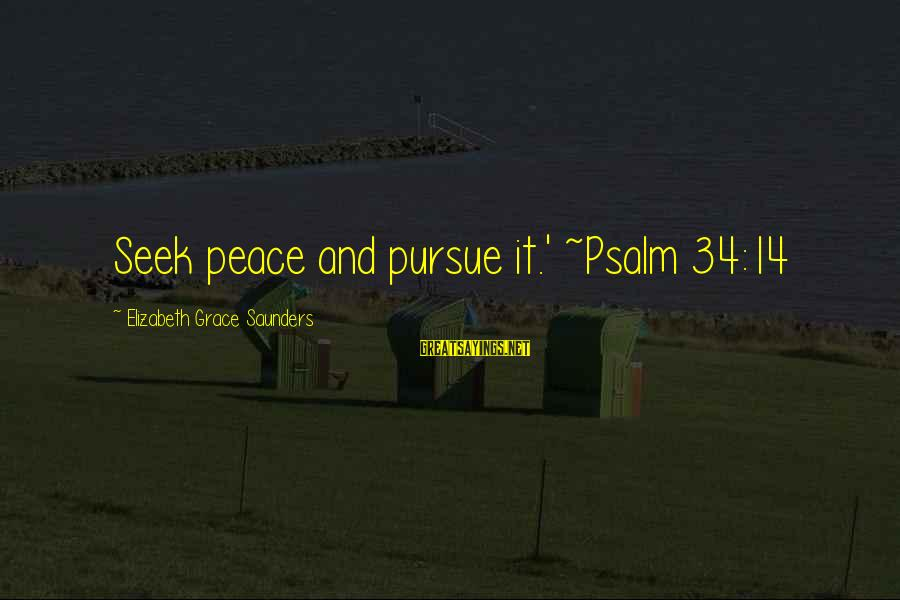 Grace Quotes And Sayings By Elizabeth Grace Saunders: Seek peace and pursue it.' ~Psalm 34:14