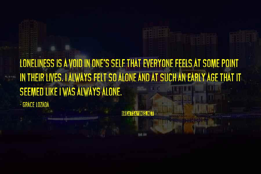 Grace Quotes And Sayings By Grace Lozada: Loneliness is a void in one's self that everyone feels at some point in their