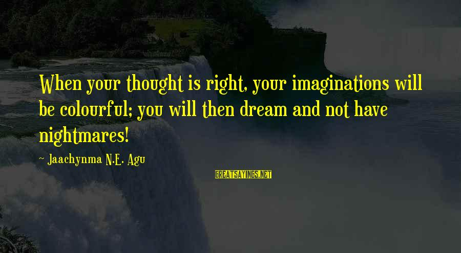 Grace Quotes And Sayings By Jaachynma N.E. Agu: When your thought is right, your imaginations will be colourful; you will then dream and