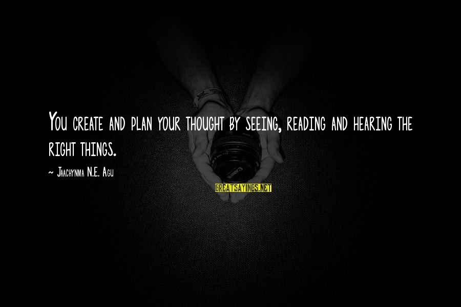 Grace Quotes And Sayings By Jaachynma N.E. Agu: You create and plan your thought by seeing, reading and hearing the right things.