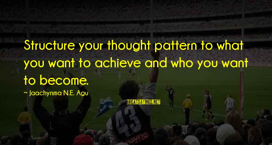 Grace Quotes And Sayings By Jaachynma N.E. Agu: Structure your thought pattern to what you want to achieve and who you want to